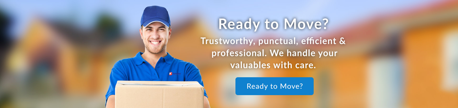 Ready to Move? Trustworthy, punctual, efficient & professional. We handle your valuables with care.